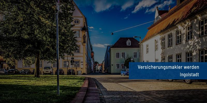 Versicherungsmakler werden Ingolstadt